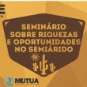 Seminário sobre Riquezas e Oportunidades no Semiárido promove debate sobre água, saneamento e energia em Petrolina