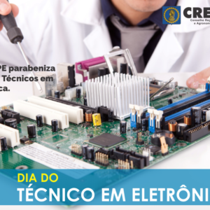 Todo o Sistema CONFEA/CREA e Mútua celebra o Dia do Técnico em Eletrônica