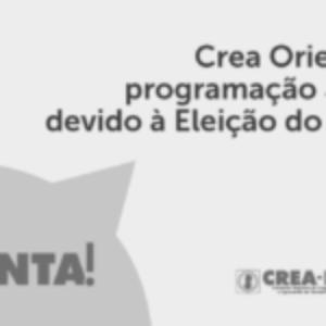 Crea Orienta tem programação alterada devido à Eleição do Sistema
