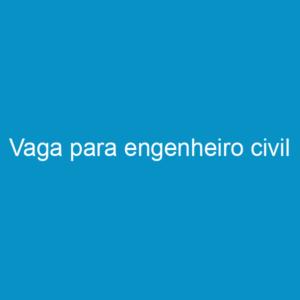 Vaga para engenheiro civil