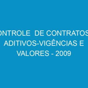 CONTROLE  DE CONTRATOS E ADITIVOS-VIGÊNCIAS E VALORES – 2009
