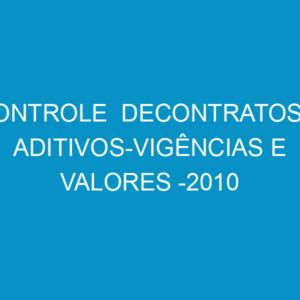 CONTROLE  DECONTRATOS E ADITIVOS-VIGÊNCIAS E VALORES -2010