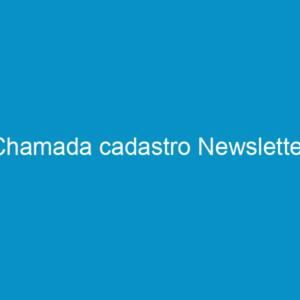 Chamada cadastro Newsletter