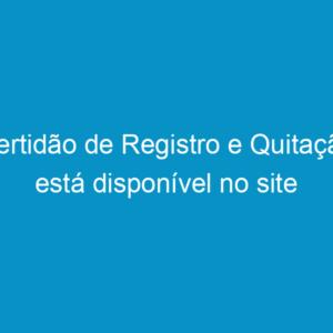 Certidão de Registro e Quitação está disponível no site
