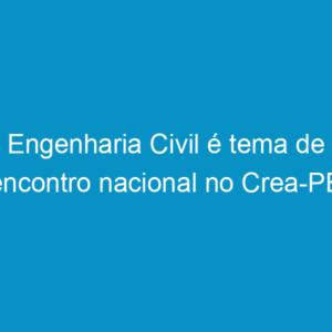 Engenharia Civil é tema de encontro nacional no Crea-PE