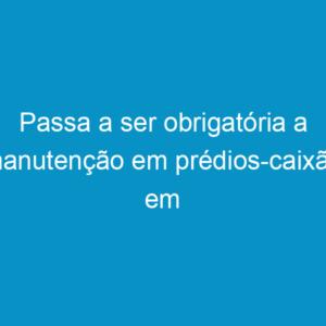 Passa a ser obrigatória a manutenção em prédios-caixão em Pernambuco