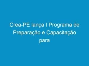 Read more about the article Crea-PE lança I Programa de Preparação e Capacitação para Servidores