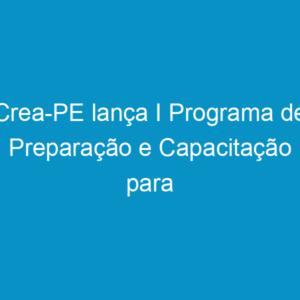 Crea-PE lança I Programa de Preparação e Capacitação para Servidores