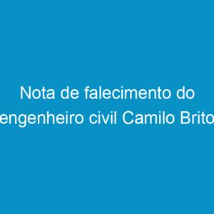 Nota de falecimento do engenheiro civil Camilo Brito