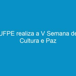 UFPE realiza a V Semana de Cultura e Paz