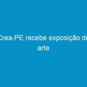 Crea-PE recebe exposição de arte