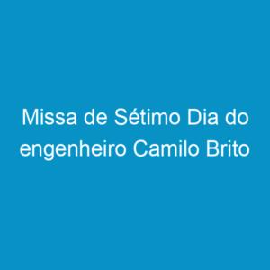 Missa de Sétimo Dia do engenheiro Camilo Brito