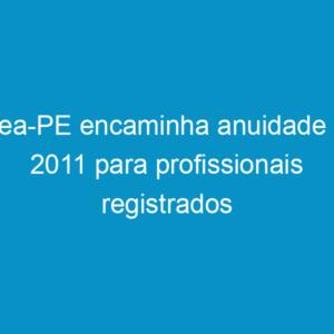 Crea-PE encaminha anuidade de 2011 para profissionais registrados