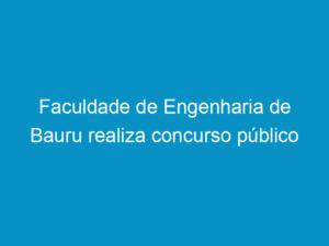 Read more about the article Faculdade de Engenharia de Bauru realiza concurso público