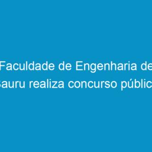 Faculdade de Engenharia de Bauru realiza concurso público