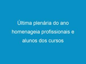 Read more about the article Última plenária do ano homenageia profissionais e alunos dos cursos vinculados ao Crea-PE