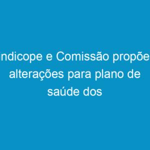 Sindicope e Comissão propõem alterações para plano de saúde dos servidores