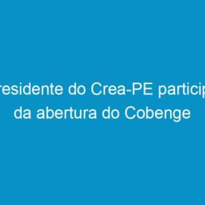 Presidente do Crea-PE participa da abertura do Cobenge