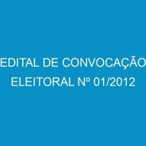 EDITAL DE CONVOCAÇÃO ELEITORAL Nº 01/2012