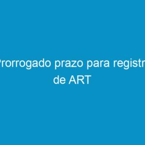 Prorrogado prazo para registro de ART