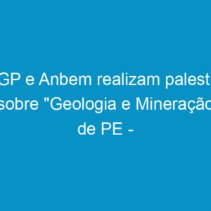 """AGP e Anbem realizam palestra sobre """"Geologia e Mineração de PE – Panorama 2012"""""""