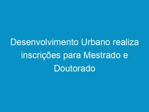Read more about the article Desenvolvimento Urbano realiza inscrições para Mestrado e Doutorado