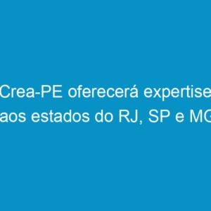 Crea-PE oferecerá expertise aos estados do RJ, SP e MG