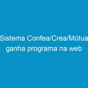 Sistema Confea/Crea/Mútua ganha programa na web