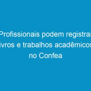 Profissionais podem registrar livros e trabalhos acadêmicos no Confea