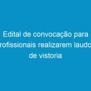 Edital de convocação para profissionais realizarem laudos de vistoria em estádio de futebol