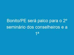 Read more about the article Bonito/PE será palco para o 2º seminário dos conselheiros e a 1ª plenária de 2011