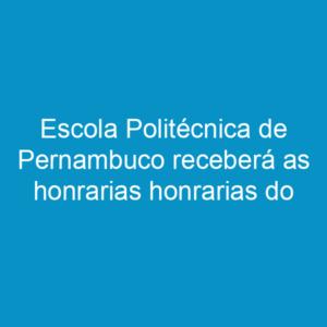 Escola Politécnica de Pernambuco receberá as honrarias honrarias do Sistema Confea/Crea em 2012