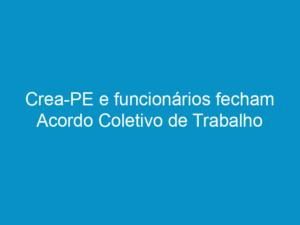 Read more about the article Crea-PE e funcionários fecham Acordo Coletivo de Trabalho