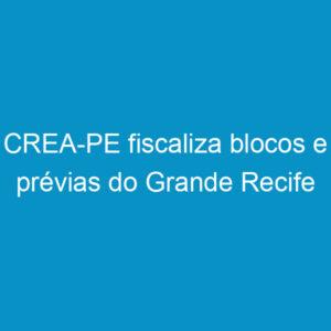 CREA-PE fiscaliza blocos e prévias do Grande Recife