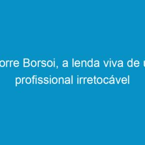 Morre Borsoi, a lenda viva de um profissional irretocável