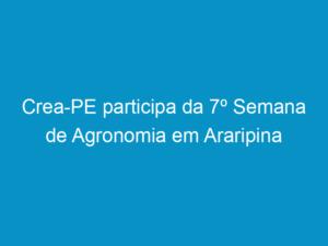 Read more about the article Crea-PE participa da 7º Semana de Agronomia em Araripina