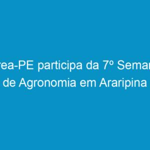 Crea-PE participa da 7º Semana de Agronomia em Araripina