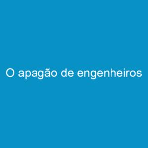 O apagão de engenheiros