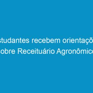 Estudantes recebem orientações sobre Receituário Agronômico