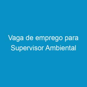 Vaga de emprego para Supervisor Ambiental