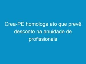 Read more about the article Crea-PE homologa ato que prevê desconto na anuidade de profissionais