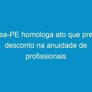 Crea-PE homologa ato que prevê desconto na anuidade de profissionais