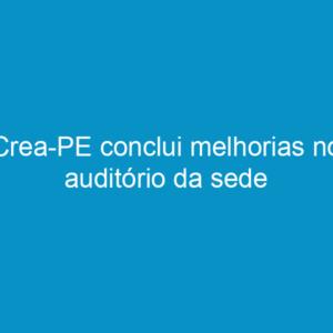 Crea-PE conclui melhorias no auditório da sede
