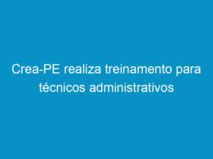 Read more about the article Crea-PE realiza treinamento para técnicos administrativos