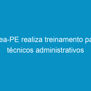 Crea-PE realiza treinamento para técnicos administrativos