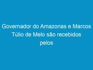 Read more about the article Governador do Amazonas e Marcos Túlio de Melo são recebidos pelos presidentes dos Creas do NE