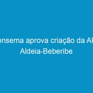 Consema aprova criação da APA Aldeia-Beberibe