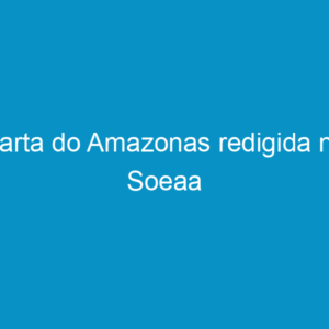 Carta do Amazonas redigida na Soeaa