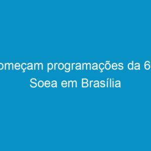 Começam programações da 69ª Soea em Brasília