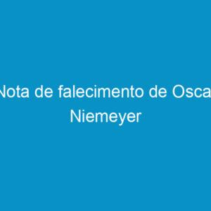 Nota de falecimento de Oscar Niemeyer